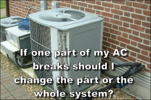 If one part of my AC breaks should I change the part or the whole system